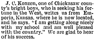 John Charles Konzen one of Chickasaw county's brightest boys who is seeking his fortune in the West writes us from Emporia Kansas - 01211892 - New Hampton Courier